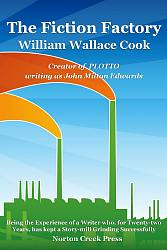 The Fiction Factory by William Wallace Cook (alias John Milton Edwards) Norton Creek Press